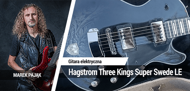 Test gitary elektrycznej Hagstrom Three Kings Super Swede LE